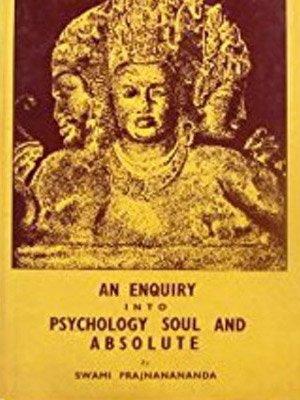 AN ENQUIRY INTO PSYCHOLOGY, SOUL AND ABSOLUTE