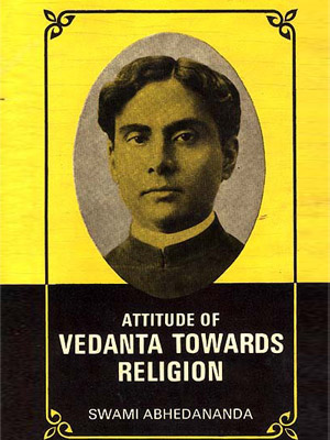 ATTITUDE OF VEDANTA TOWARDS RELIGION