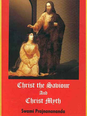 CHRIST THE SAVIOUR AND CHRIST MYTH (A CRITICAL STUDY)