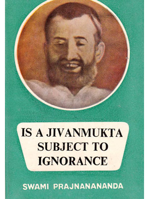 IS A JIVANMUKTA SUBJECT TO IGNORANCE